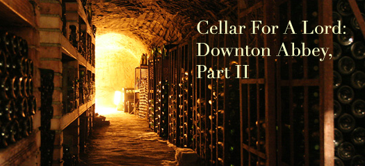 Cellar For A Lord: Downton Abbey, Part II